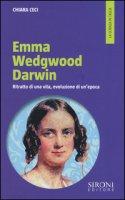 Emma Wedgwood Darwin. Ritratto di una vita, evoluzione di un'epoca - Ceci Chiara