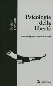 Copertina di 'Psicologia della libertà. Liberare le potenzialità delle persone'