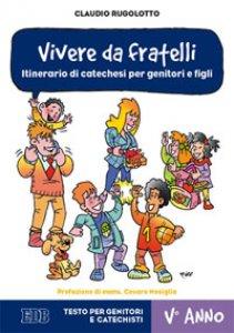 Copertina di 'Vivere da fratelli. Itinerario di catechesi per genitori e figli'