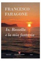 Io, Rossella e la mia fantasia - Faragone Francesco
