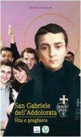 San Gabriele dell'Addolorata. Vita e preghiere - Cingolani Gabriele