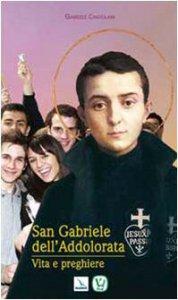 Copertina di 'San Gabriele dell'Addolorata. Vita e preghiere'
