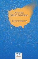 Puntini nell'universo - Beretta Fausto