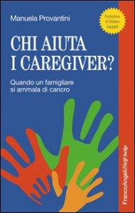 Copertina di 'Chi aiuta i caregiver? Quando un famigliare si ammala di cancro'
