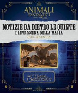 Copertina di 'Animali fantastici e dove trovarli: notizie da dietro le quinte. I retroscena della magia. Ediz. illustrata'