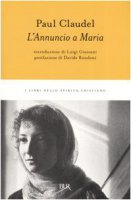 L' annuncio a Maria - Claudel Paul