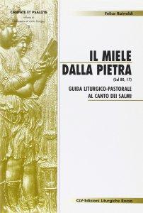 Copertina di 'Il miele dalla pietra (Sal 80,17). Guida liturgico-pastorale al canto dei salmi'