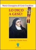 Lo dico a Ges�. Maria Giuseppina di Ges� Crocifisso - Claudio Truzzi