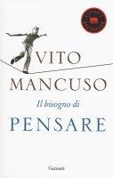 Il bisogno di pensare - Vito Mancuso