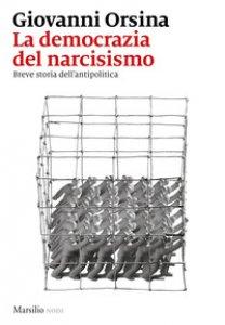 Copertina di 'La democrazia del narcisismo. Breve storia dell'antipolitica'