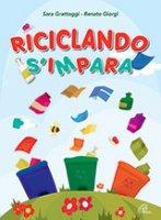 Ricliclando s'impara - Sara Grattoggi,  Renato Giorgi