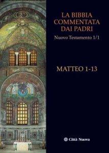 Copertina di 'La Bibbia commentata dai Padri. Nuovo Testamento [vol_1.1] / Matteo 1-13'