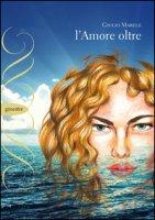 L' amore oltre - Marele Giulio
