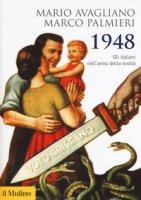 1948. Gli italiani nell'anno della svolta - Avagliano Mario, Palmieri Marco