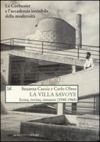La Villa Savoye. Icona, rovina e restauro (1948-1968). Ediz. illustrata - Caccia Susanna, Olmo Carlo