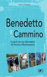 Copertina di 'Benedetto il cammino. A piedi con san Benedetto da Norcia a Montecassino.'