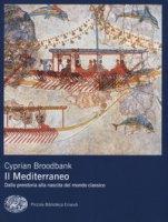 Il Mediterraneo. Dalla preistoria alla nascita del mondo classico - Broodbank Cyprian