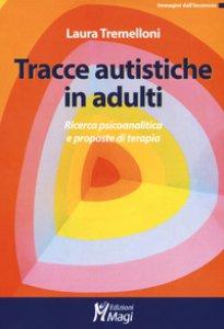 Copertina di 'Tracce autistiche in adulti. Ricerca psicoanalitica e proposte di terapia'