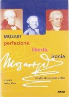 Mozart: perfezione, libertà, ironia. I tratti di un solo volto. Catalogo della mostra (2005)
