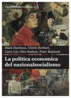 La politica economica del nazionalsocialismo - Harrison Mark, Herbert Ulrich, Liu Larry