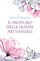 Il profumo delle donne nei Vangeli - Giuliva Di Berardino