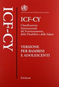 Copertina di 'ICF-CY. Classificazione internazionale del funzionamento, della disabilità e della salute. Versione per bambini e adolescenti'