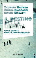 Destino della libertà. Quale società dopo la crisi economica. (Il) - Zygmunt Bauman , Chiara Giaccardi , Mauro Magatti
