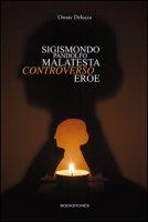 Sigismondo Pandolfo Malatesta controverso eroe - Delucca Oreste