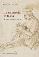 La memoria in tasca. Taccuini, immagini, parole - Pellegrini Emanuele