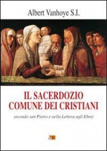 Copertina di 'Il sacerdozio comune dei cristiani. Secondo San Pietro e nella lettera agli Ebrei'