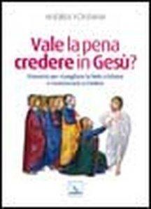 Copertina di 'Vale la pena credere in Gesù?'