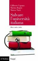 Salvare l'università italiana - Giliberto Capano, Marino Regini, Matteo Turri