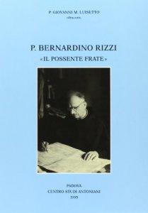 Copertina di 'Padre Bernardino Rizzi «Il possente frate». Testimonianze e saggi'