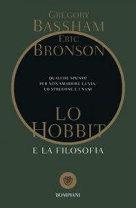 Copertina di 'Lo Hobbit e la filosofia. Qualche spunto per non smarrire la via, lo stregone e i nani'