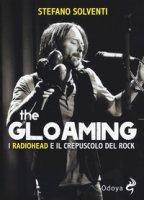 The gloaming. I radiohead e il crepuscolo del rock - Solventi Stefano