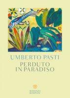 Perduto in paradiso - Pasti Umberto
