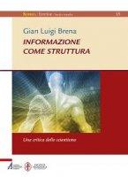 Informazione come struttura. Una critica dello scientismo - Gian Luigi Brena