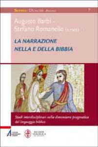 Copertina di 'La narrazione nella e della Bibbia. Studi interdisciplinari nella dimensione pragmatica del linguaggio biblico'