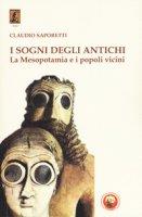 I sogni degli antichi. La Mesopotamia e i popoli vicini - Saporetti Claudio