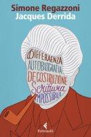 Jacques Derrida. Il desiderio della scrittura - Regazzoni Simone