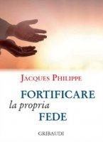 Fortificare la propria fede. 9 meditazioni - Philippe Jacques
