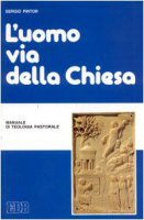 L'uomo via della Chiesa. Manuale di teologia pastorale - Pintor Sergio