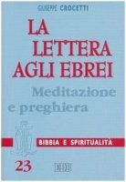 La Lettera agli ebrei. Meditazione e preghiera - Crocetti Giuseppe