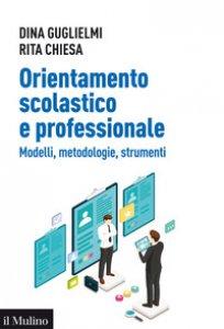 Copertina di 'Orientamento scolastico e professionale. Modelli, metodologie, strumenti'