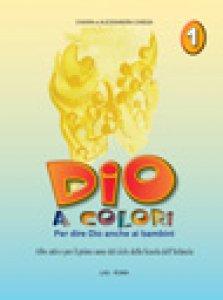 Copertina di 'Dio a colori. Per dire Dio anche ai bambini. Albo attivo per la Scuola materna [vol_1]'