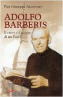 Adolfo Barberis. Il cuore e il sorriso di un padre - Accornero P. Giuseppe