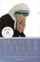 La gioia di darsi agli altri - Teresa di Calcutta (santa)