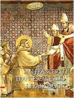 San Francesco, francescanesimo e francescani - AA. VV.
