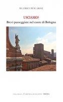 Usciamo? Brevi passeggiate nel cuore di Bologna. Ediz. italiana e inglese - Buscaroli Beatrice