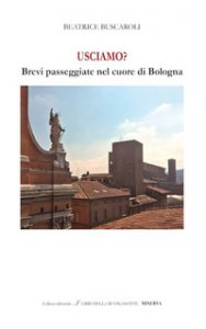 Copertina di 'Usciamo? Brevi passeggiate nel cuore di Bologna. Ediz. italiana e inglese'